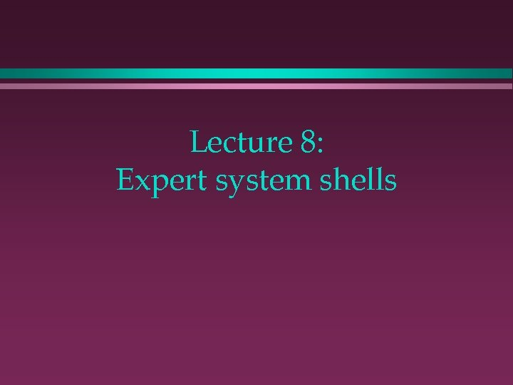 Lecture 8: Expert system shells