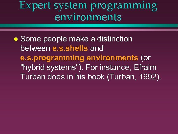 Expert system programming environments l Some people make a distinction between e. s. shells