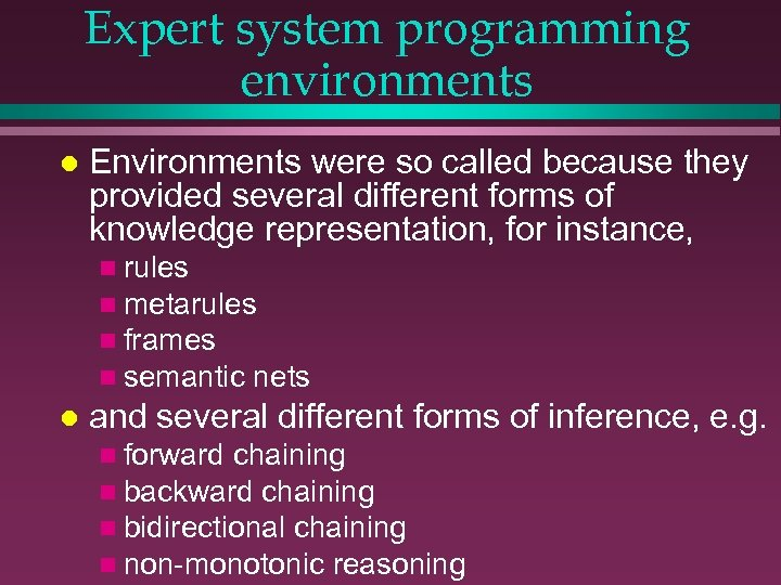 Expert system programming environments l Environments were so called because they provided several different