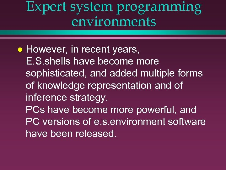 Expert system programming environments l However, in recent years, E. S. shells have become