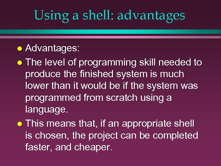 Using a shell: advantages Advantages: l The level of programming skill needed to produce