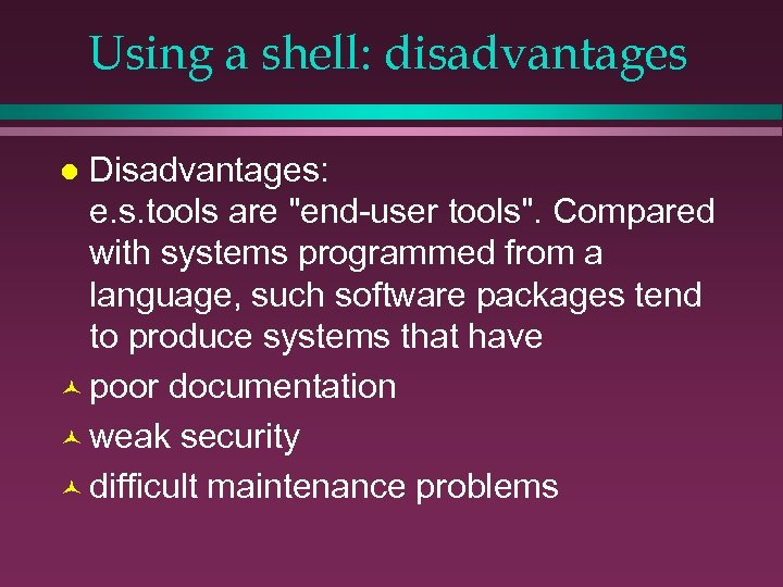 Using a shell: disadvantages Disadvantages: e. s. tools are
