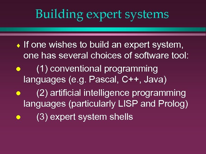 Building expert systems If one wishes to build an expert system, one has several