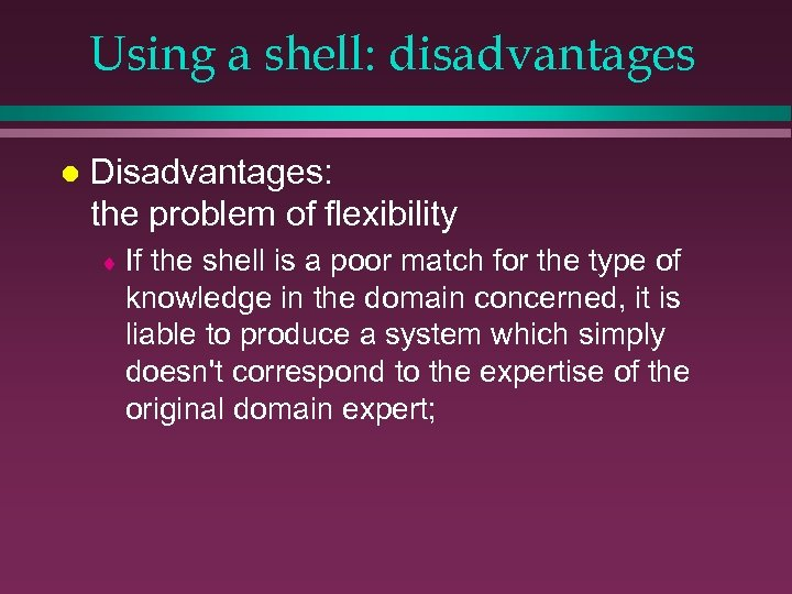 Using a shell: disadvantages l Disadvantages: the problem of flexibility ¨ If the shell