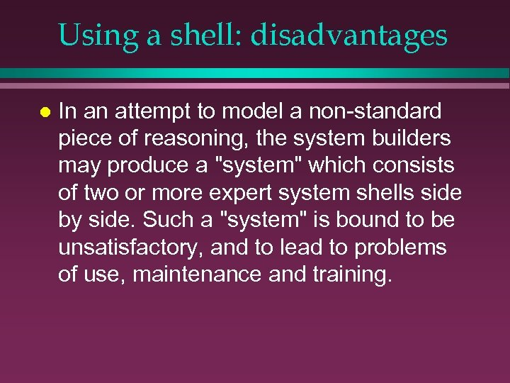 Using a shell: disadvantages l In an attempt to model a non-standard piece of