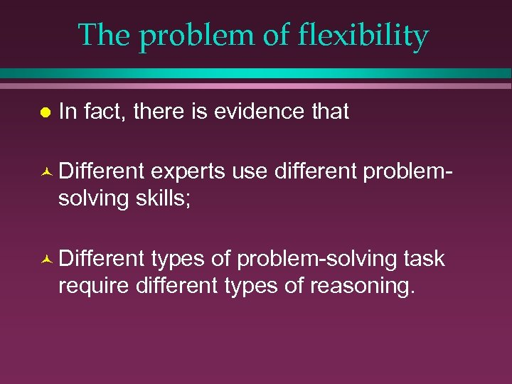 The problem of flexibility l In fact, there is evidence that © Different experts