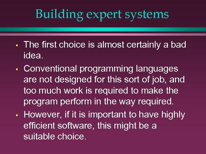 Building expert systems • • • The first choice is almost certainly a bad