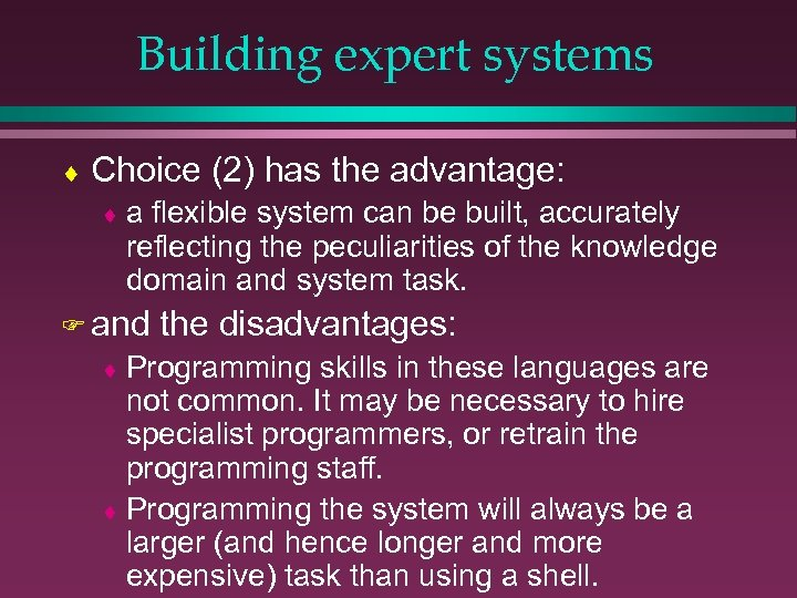 Building expert systems ¨ Choice (2) has the advantage: ¨a flexible system can be