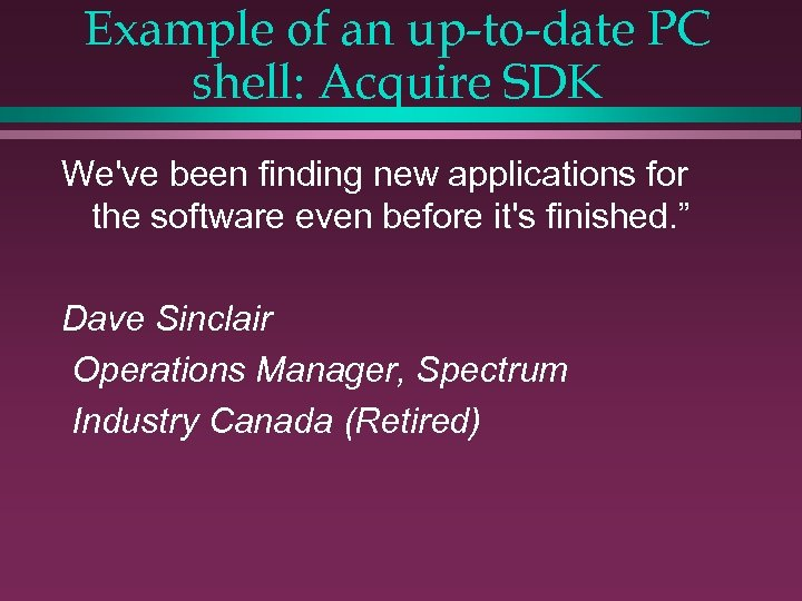 Example of an up-to-date PC shell: Acquire SDK We've been finding new applications for