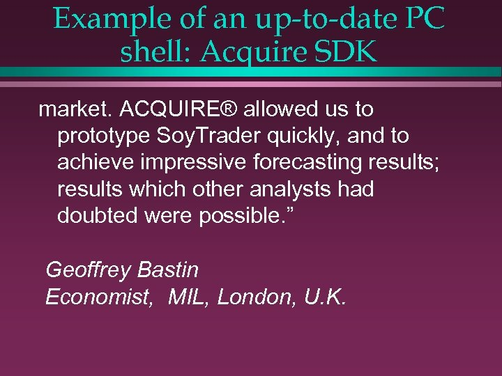 Example of an up-to-date PC shell: Acquire SDK market. ACQUIRE® allowed us to prototype