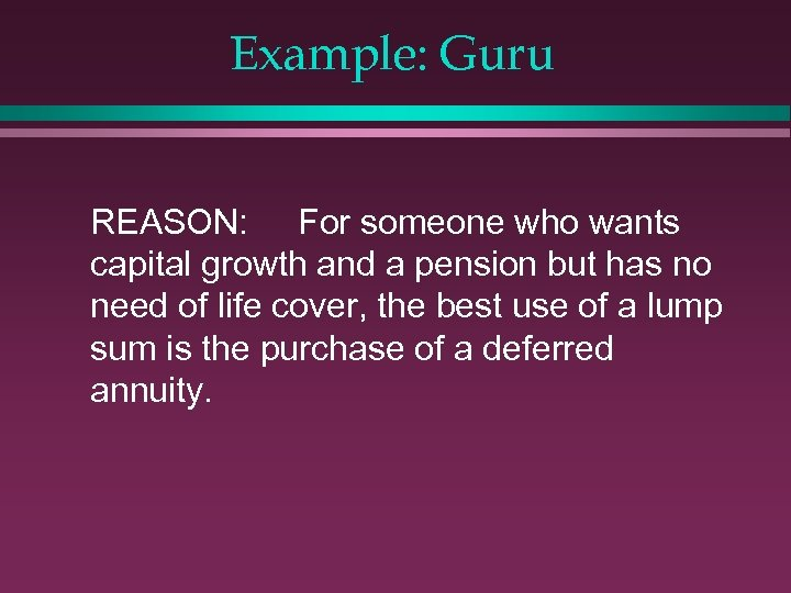 Example: Guru REASON: For someone who wants capital growth and a pension but has
