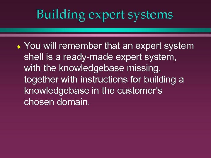 Building expert systems ¨ You will remember that an expert system shell is a