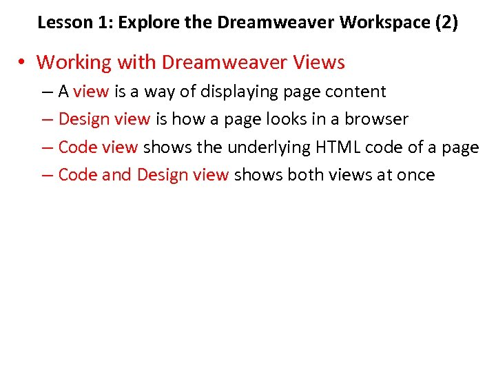 Lesson 1: Explore the Dreamweaver Workspace (2) • Working with Dreamweaver Views – A