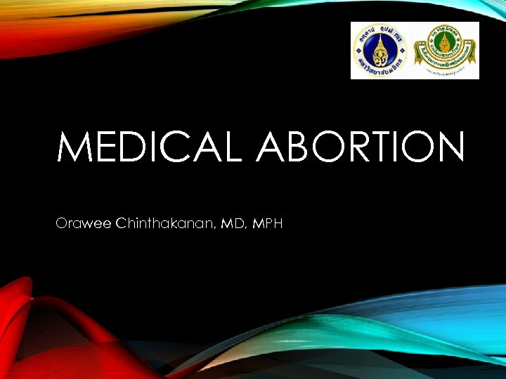 MEDICAL ABORTION Orawee Chinthakanan, MD, MPH