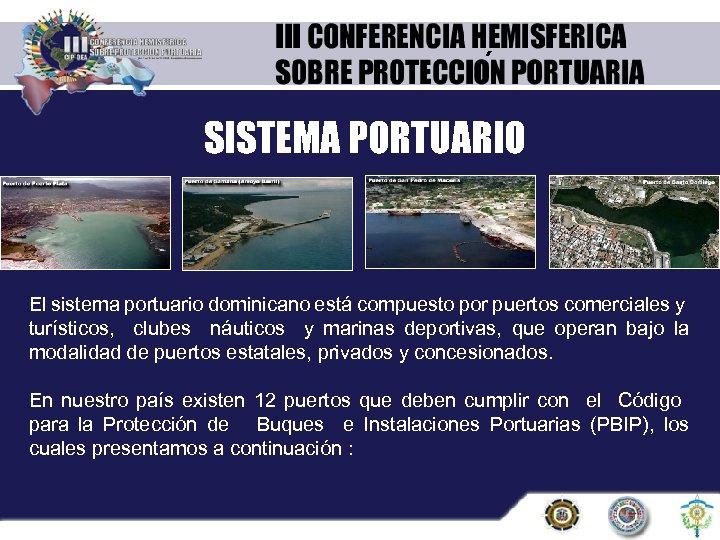 ´ SISTEMA PORTUARIO El sistema portuario dominicano está compuesto por puertos comerciales y turísticos,