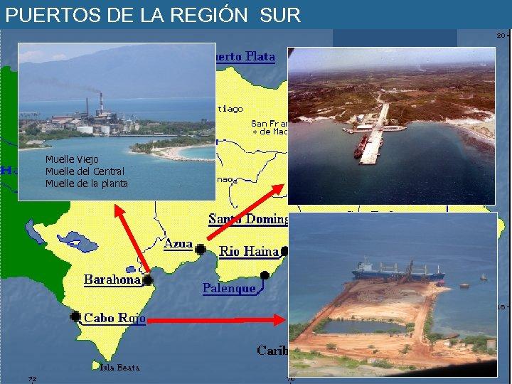 PUERTOS DE LA REGIÓN SUR Muelle Viejo Muelle del Central Muelle de la planta