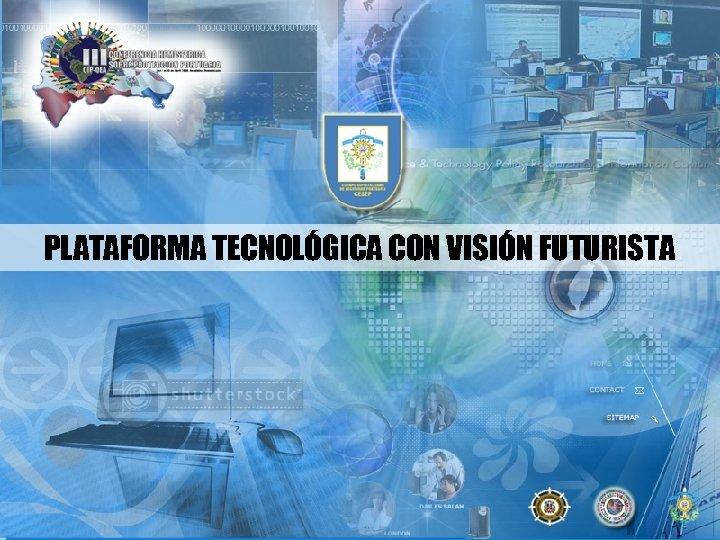 PLATAFORMA TECNOLÓGICA CON VISIÓN FUTURISTA