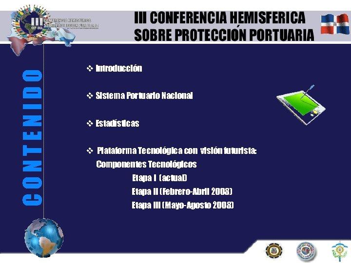 CONTENIDO ´ v Introducción v Sistema Portuario Nacional v Estadísticas v Plataforma Tecnológica con