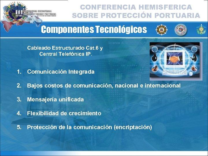 Etapa I CONFERENCIA HEMISFERICA SOBRE PROTECCIÓN PORTUARIA Componentes Tecnológicos Cableado Estructurado Cat. 6 y
