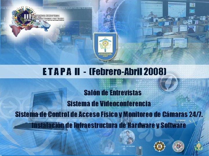 E T A P A II - (Febrero-Abril 2008) Salón de Entrevistas Sistema de