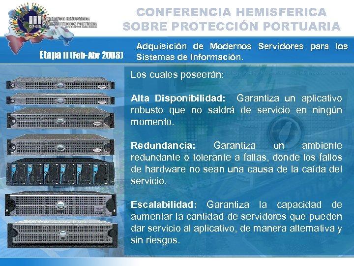 CONFERENCIA HEMISFERICA SOBRE PROTECCIÓN PORTUARIA Etapa II (Feb-Abr 2008) Adquisición de Modernos Servidores para