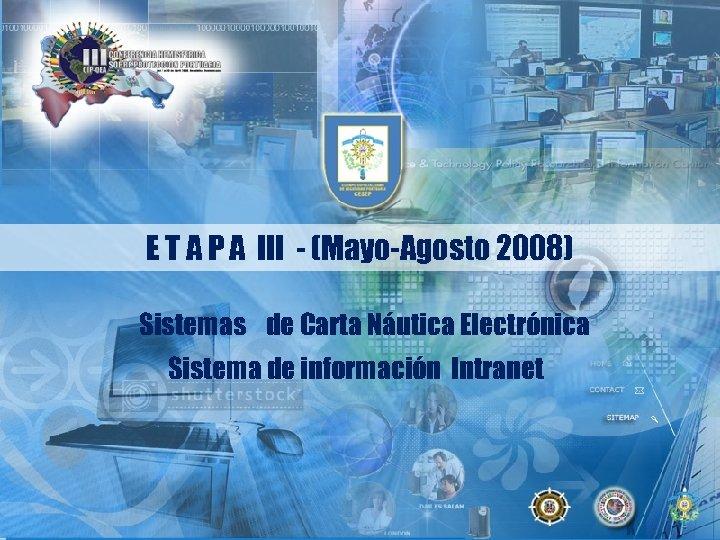 E T A P A III - (Mayo-Agosto 2008) Sistemas de Carta Náutica Electrónica