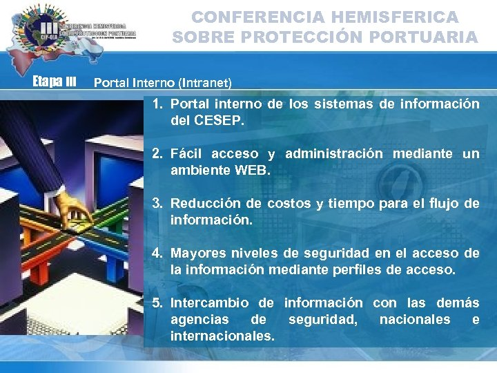 CONFERENCIA HEMISFERICA SOBRE PROTECCIÓN PORTUARIA Etapa III Portal Interno (Intranet) 1. Portal interno de