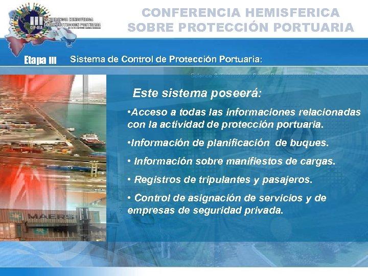 CONFERENCIA HEMISFERICA SOBRE PROTECCIÓN PORTUARIA Etapa III Sistema de Control de Protección Portuaria: Este