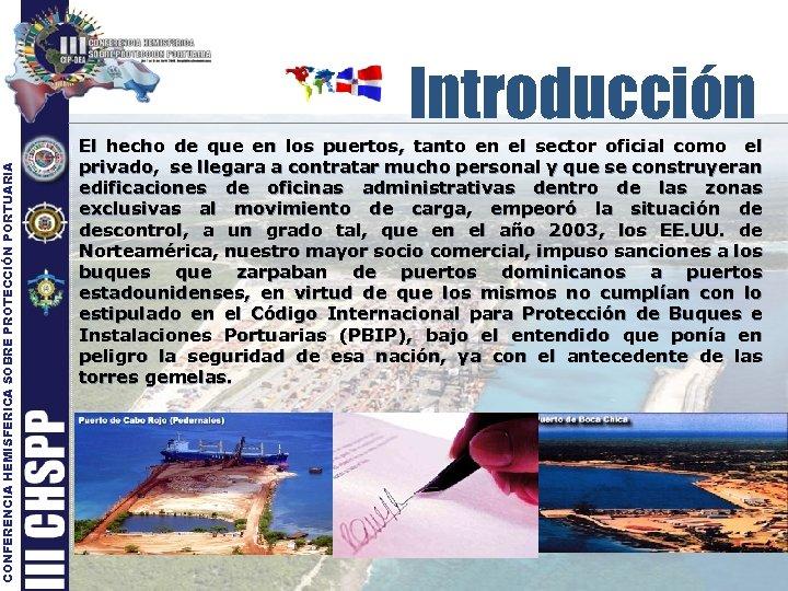 CONFERENCIA HEMISFERICA SOBRE PROTECCIÓN PORTUARIA Introducción El hecho de que en los puertos, tanto