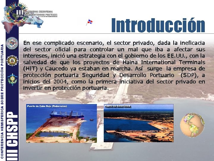 CONFERENCIA HEMISFERICA SOBRE PROTECCIÓN PORTUARIA Introducción En ese complicado escenario, el sector privado, dada