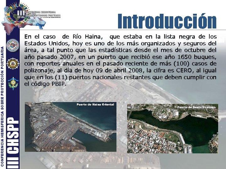 CONFERENCIA HEMISFERICA SOBRE PROTECCIÓN PORTUARIA Introducción En el caso de Río Haina, que estaba