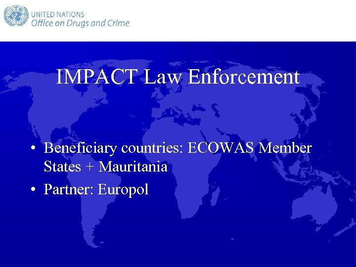 IMPACT Law Enforcement • Beneficiary countries: ECOWAS Member States + Mauritania • Partner: Europol