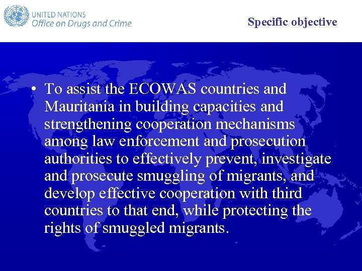 Specific objective • To assist the ECOWAS countries and Mauritania in building capacities and