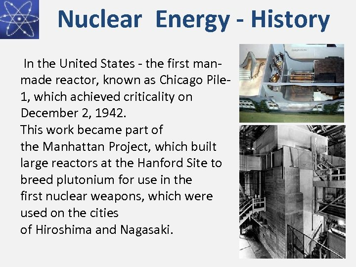 Nuclear Energy - History In the United States - the first manmade reactor, known