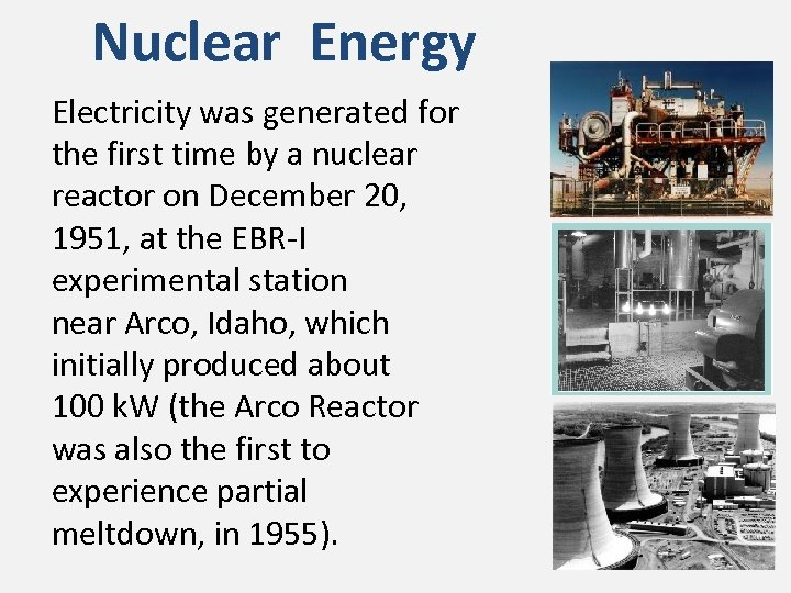 Nuclear Energy Electricity was generated for the first time by a nuclear reactor on
