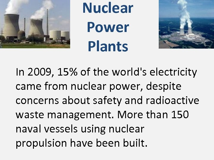 Nuclear Power Plants In 2009, 15% of the world's electricity came from nuclear power,