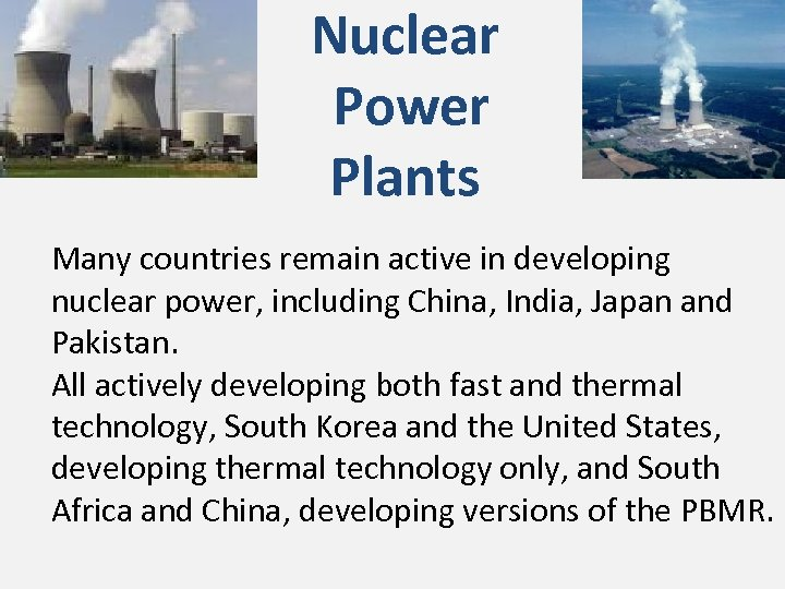 Nuclear Power Plants Many countries remain active in developing nuclear power, including China, India,