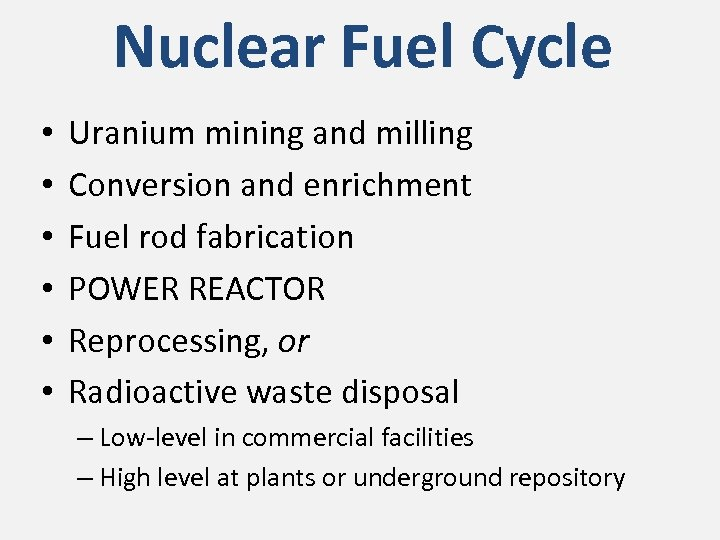 Nuclear Fuel Cycle • • • Uranium mining and milling Conversion and enrichment Fuel