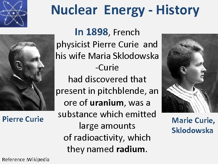 Nuclear Energy - History In 1898, French Pierre Curie Reference : Wikipedia physicist Pierre