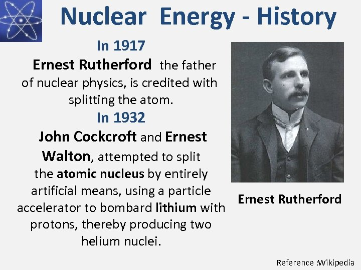 Nuclear Energy - History In 1917 Ernest Rutherford the father of nuclear physics, is