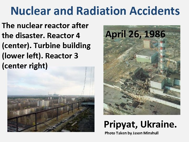 Nuclear and Radiation Accidents The nuclear reactor after the disaster. Reactor 4 (center). Turbine