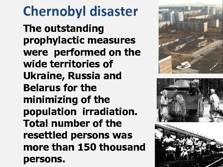 Chernobyl disaster The outstanding prophylactic measures were performed on the wide territories of Ukraine,