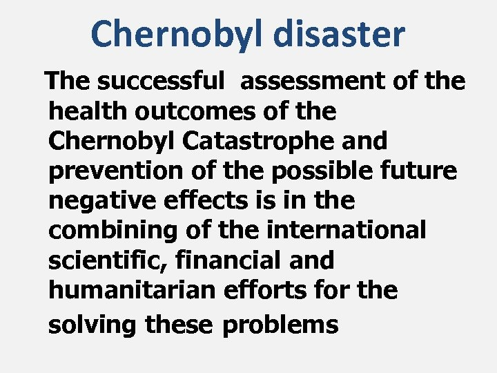 Chernobyl disaster The successful assessment of the health outcomes of the Chernobyl Catastrophe and