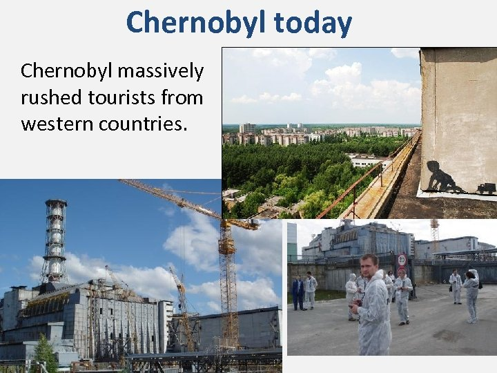Chernobyl today Chernobyl massively rushed tourists from western countries.