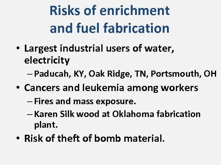 Risks of enrichment and fuel fabrication • Largest industrial users of water, electricity –