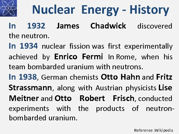Nuclear Energy - History In 1932 James Chadwick discovered the neutron. In 1934 nuclear