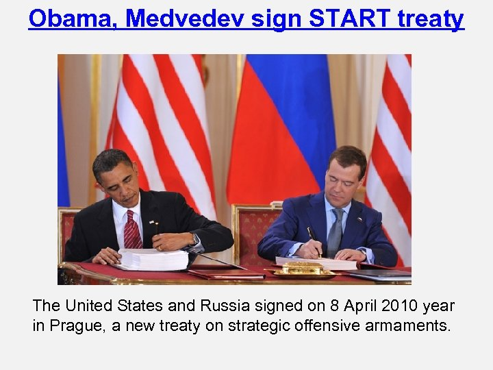 Obama, Medvedev sign START treaty The United States and Russia signed on 8 April