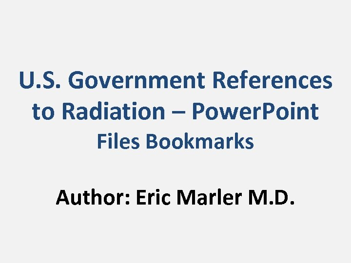 U. S. Government References to Radiation – Power. Point Files Bookmarks Author: Eric Marler
