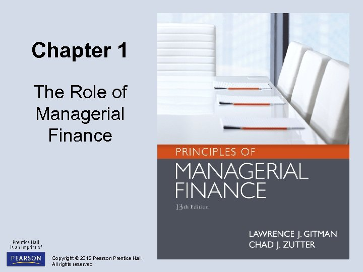 Chapter 1 The Role of Managerial Finance Copyright © 2012 Pearson Prentice Hall. All