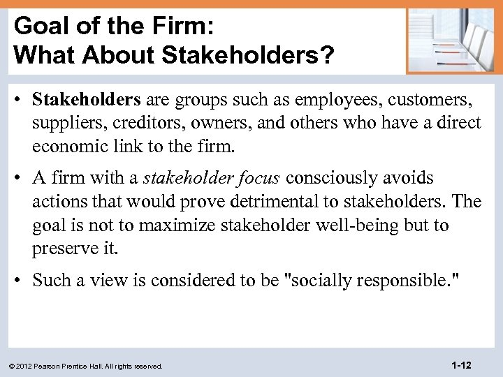 Goal of the Firm: What About Stakeholders? • Stakeholders are groups such as employees,